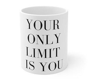 Your Only Limit Is You Coffee Mug
