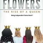 Beautiful Flowers: The Rise of A Queen (Being Independent Series Book 1)
