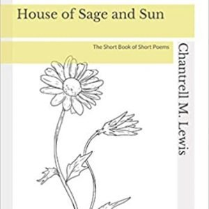 House of Sage and Sun: The Short Book of Short Poems By Chantrell Lewis